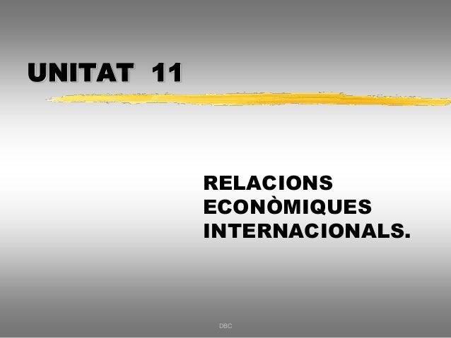 UNITAT 11 RELACIONS ECONÒMIQUES INTERNACIONALS. DBC