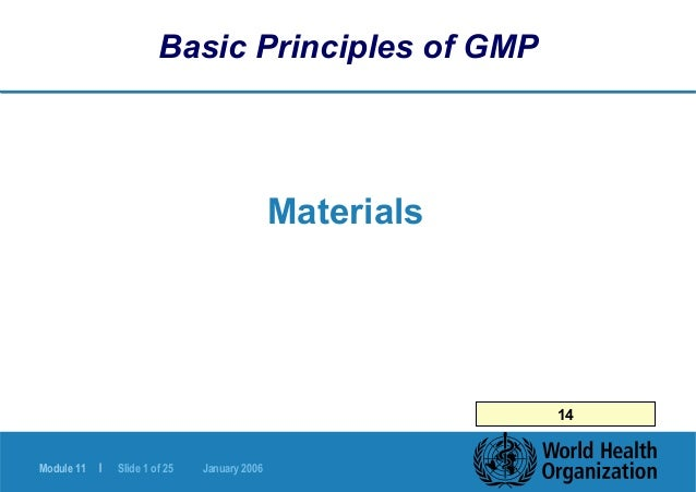 Module 11 | Slide 1 of 25 January 2006 Basic Principles of GMP Materials 14