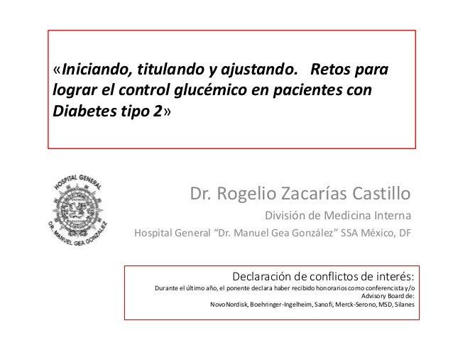 «Iniciando, titulando y ajustando. Retos para  lograr el control glucémico en pacientes con  Diabetes tipo 2»  Dr. Rogelio...
