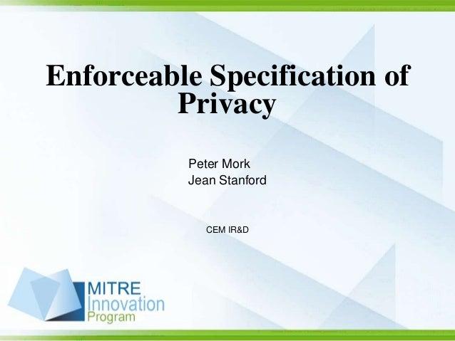 Enforceable Specification of         Privacy          Peter Mork          Jean Stanford            CEM IR&D