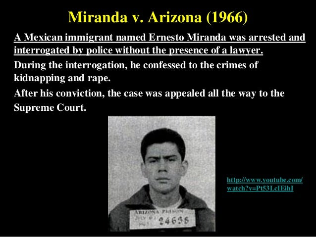 miranda v arizona case essay Arizona in the landmark case miranda v arizona, the supreme court ruled that anyone accused of a crime must be warned about the right to remain silent and the background essay print everyone has heard on television and in the movies, accompanying the slap of handcuffs on a criminal's wrists, the following words:.