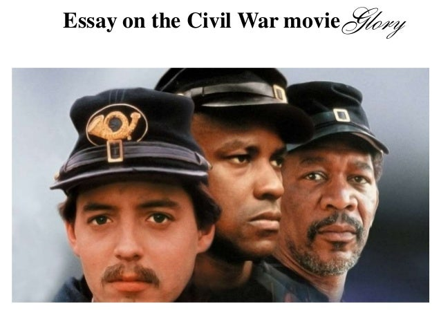 essay glory Essay the movie glory (though having seen it 4 times) still amazes me it is a very emotional movie it is about the fact that blacks were starting to not be discriminated against.