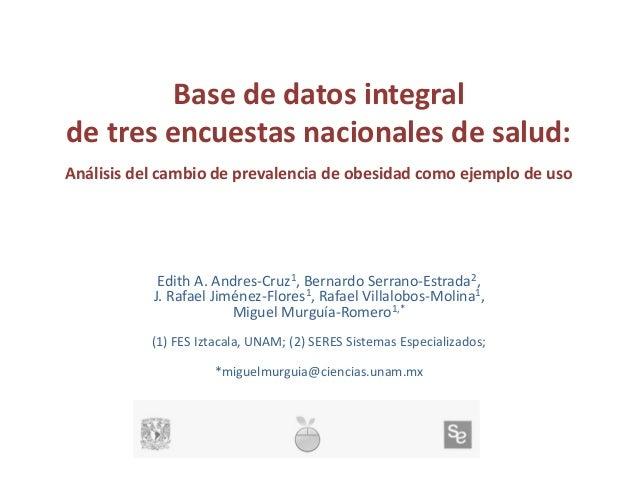 Base de datos integral de tres encuestas nacionales de salud: Análisis del cambio de prevalencia de obesidad como ejemplo ...