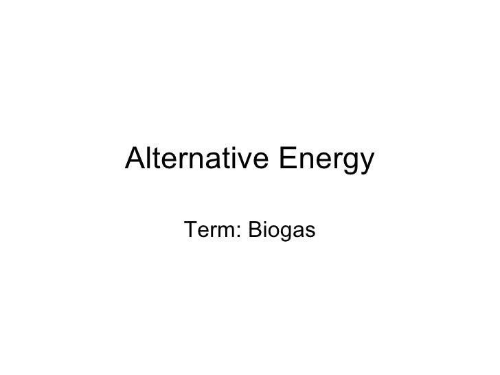 Alternative Energy Term: Biogas