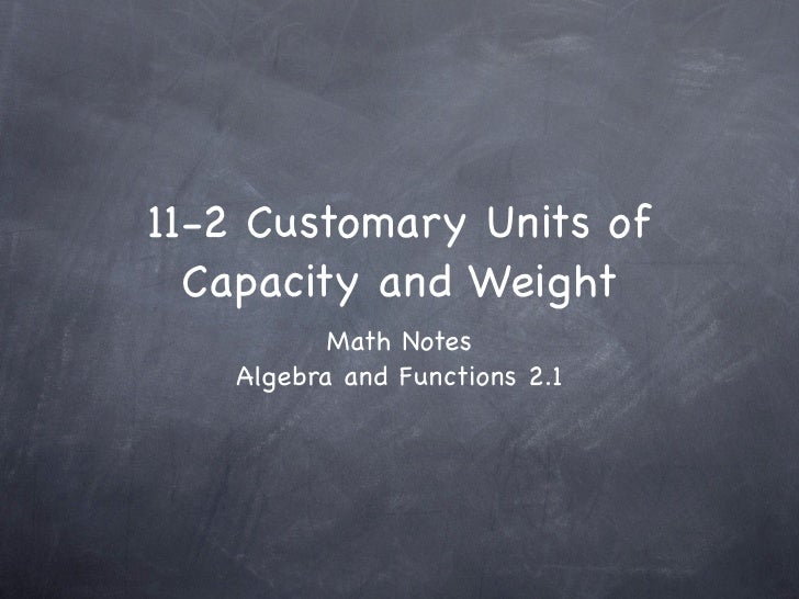 11-2 Customary Units of  Capacity and Weight           Math Notes    Algebra and Functions 2.1