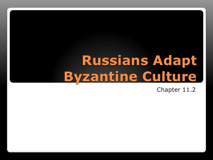 Russians Adapt Byzantine Culture<br />Chapter 11.2<br />