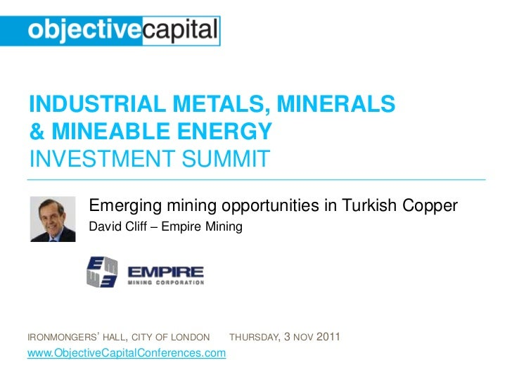 INDUSTRIAL METALS, MINERALS& MINEABLE ENERGYINVESTMENT SUMMIT           Emerging mining opportunities in Turkish Copper   ...