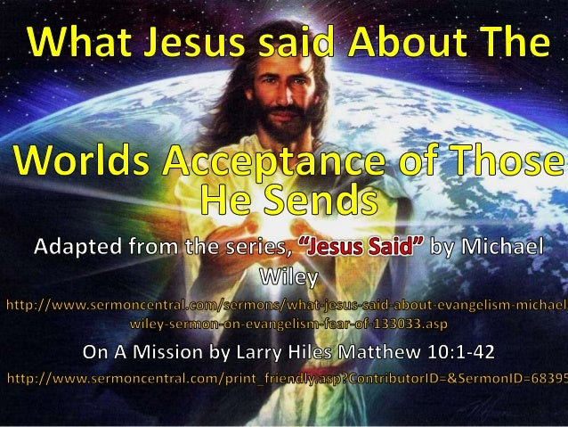 What Jesus said About The Worlds Acceptance of Those He Sends