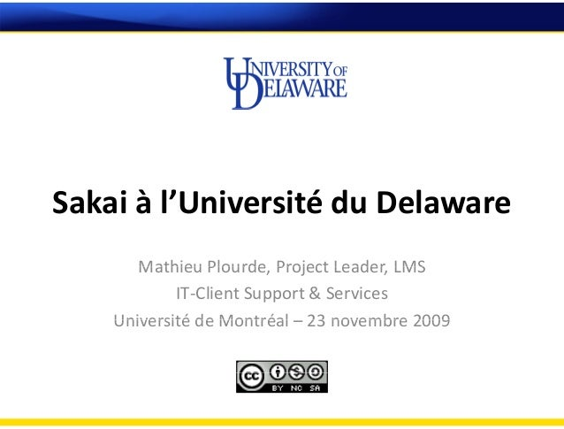 Sakai à l'Université du Delaware Mathieu Plourde Project Leader LMSMathieu Plourde, Project Leader, LMS IT‐Client Support ...
