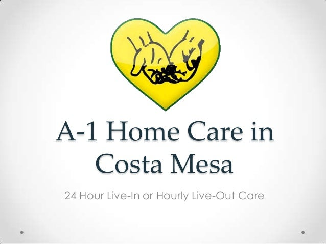 A-1 Home Care in Costa Mesa 24 Hour Live-In or Hourly Live-Out Care