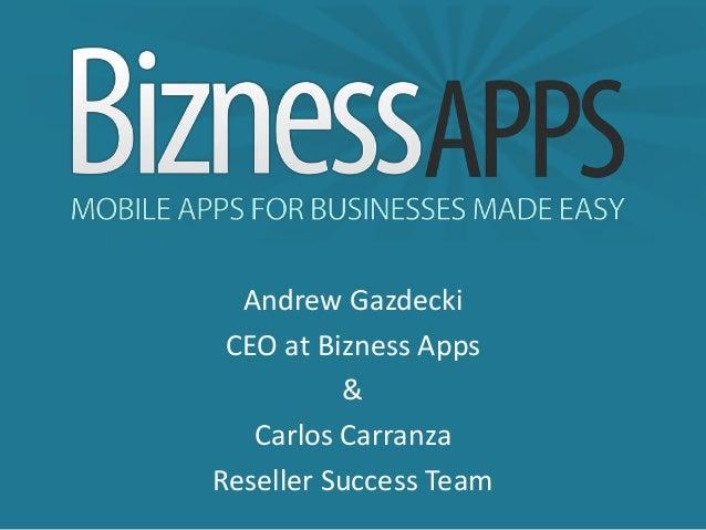 Andrew Gazdecki CEO at Bizness Apps          &   Carlos CarranzaReseller Success Team