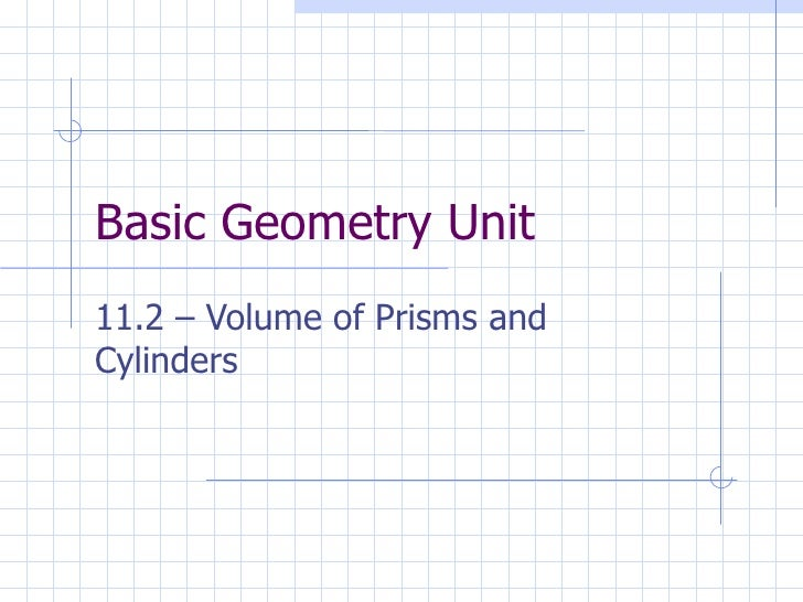 Basic Geometry Unit 11.2 – Volume of Prisms and Cylinders