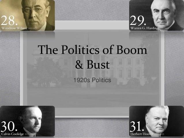 The Politics of Boom      & Bust      1920s Politics