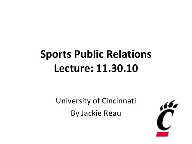 Sports Public Relations Lecture: 11.30.10 University of Cincinnati By Jackie Reau
