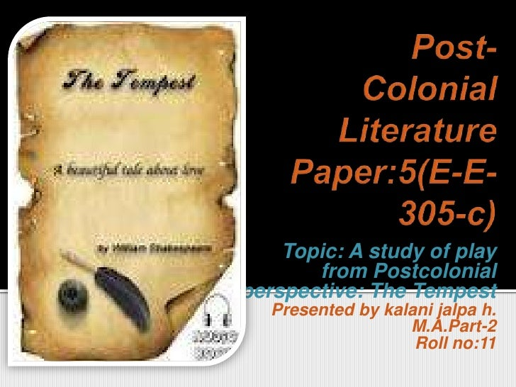 Post-Colonial Literature Paper:5(E-E-305-c)<br />Topic: A study of play from Postcolonial perspective: The Tempest<br />P...