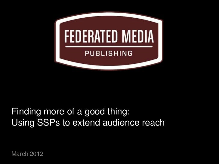 Finding more of a good thing:Using SSPs to extend audience reachMarch 2012