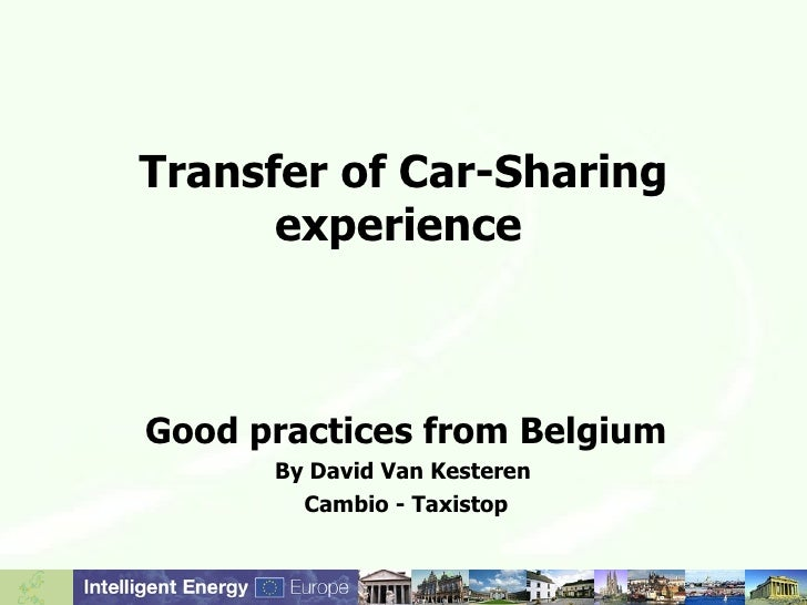 Transfer of Car-Sharing experience   Good practices from Belgium By David Van Kesteren  Cambio - Taxistop