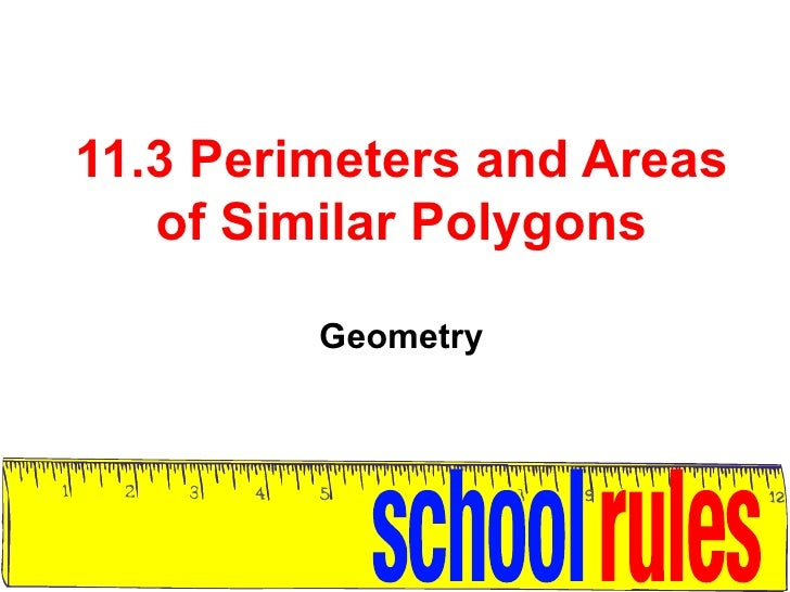 11.3 Perimeters and Areas of Similar Polygons Geometry