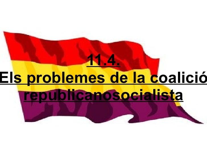 11.4. Els problemes de la coalició    republicanosocialista