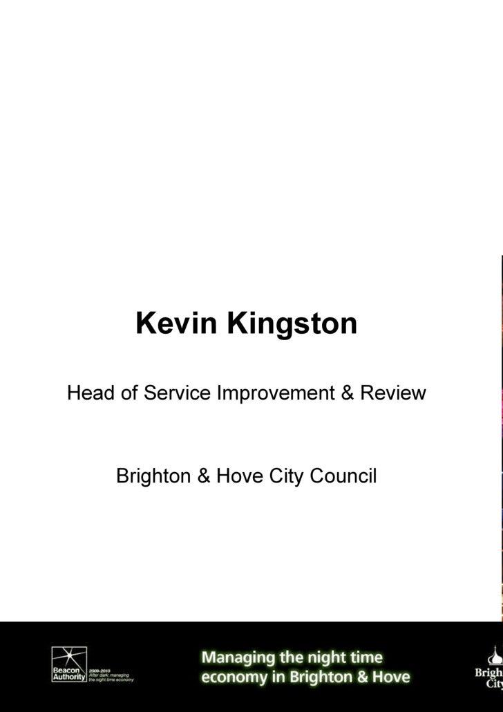 Kevin Kingston <ul><li>Head of Service Improvement & Review </li></ul><ul><li>Brighton & Hove City Council </li></ul>
