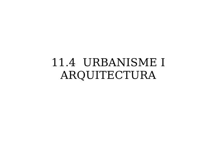 11.4  URBANISME I ARQUITECTURA