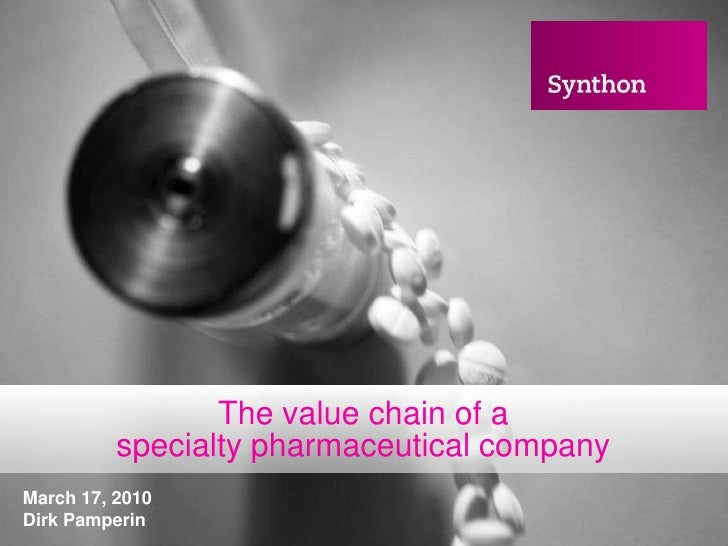 The value chain of a specialty pharmaceutical company<br />March 17, 2010<br />Dirk Pamperin<br />