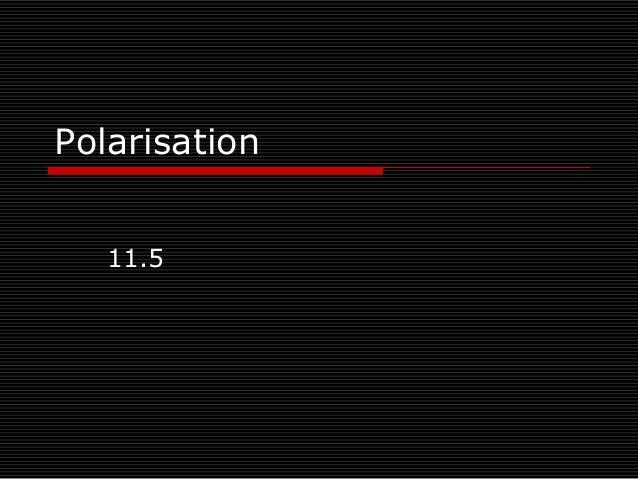 Polarisation   11.5