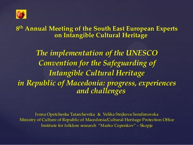 The former Yugoslav Republic of Macedonia: The implementation of the UNESCO Convention for the Safeguarding of Intangible Cultural Heritage in The former Yugoslav Republic of Macedonia: progress, experiences and challenges