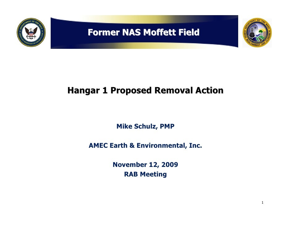 Former NAS Moffett Field     Hangar 1 Proposed Removal Action               Mike Schulz, PMP      AMEC Earth & Environment...