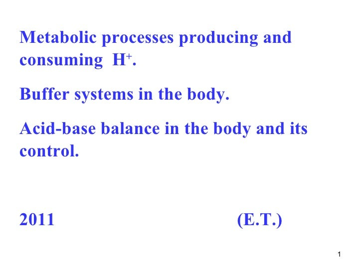 Metabolic processes producing andconsuming H+.Buffer systems in the body.Acid-base balance in the body and itscontrol.2011...