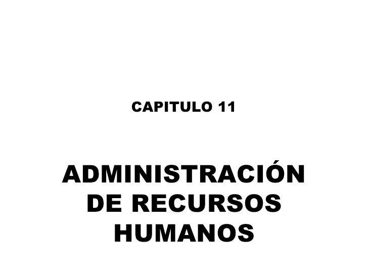 CAPITULO 11 ADMINISTRACI Ó N DE RECURSOS HUMANOS