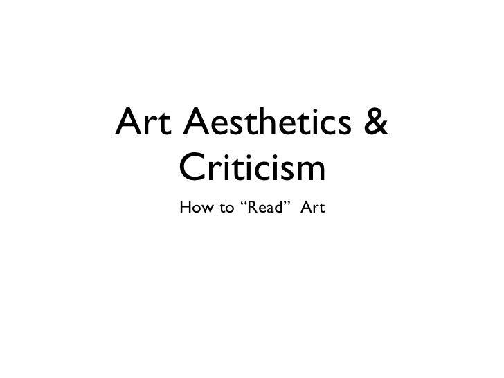 "Art Aesthetics & Criticism <ul><li>How to  ""Read""  Art </li></ul>"