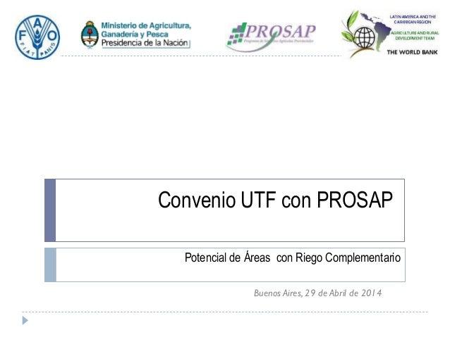 Convenio UTF con PROSAP Potencial de Áreas con Riego Complementario Buenos Aires, 29 de Abril de 2014