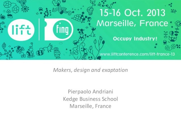 Makers, design and exaptation  Pierpaolo Andriani Kedge Business School Marseille, France