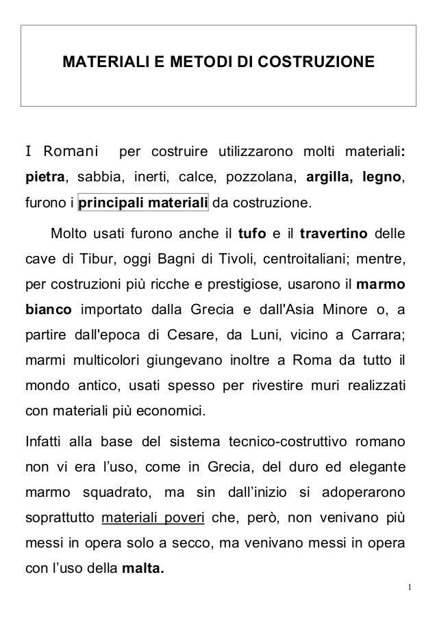 MATERIALI E METODI DI COSTRUZIONEI Romani      per costruire utilizzarono molti materiali:pietra, sabbia, inerti, calce, p...