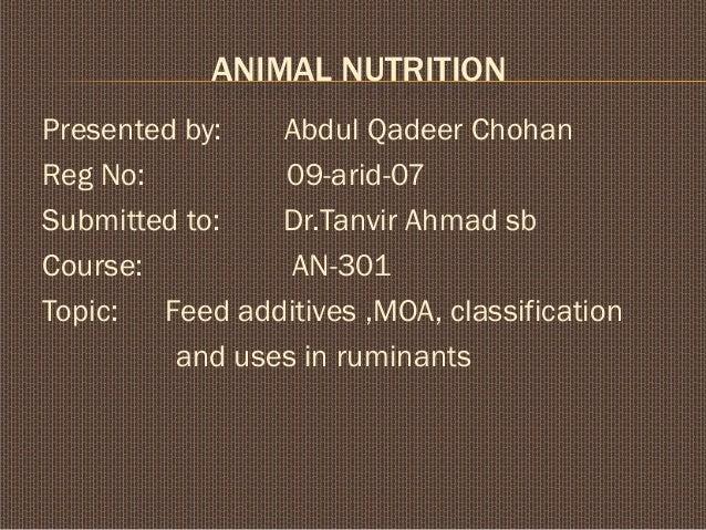 ANIMAL NUTRITIONPresented by:   Abdul Qadeer ChohanReg No:         09-arid-07Submitted to:   Dr.Tanvir Ahmad sbCourse:    ...