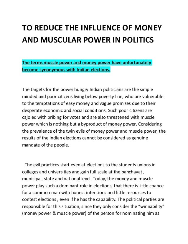 TO REDUCE THE INFLUENCE OF MONEY AND MUSCULAR POWER IN POLITICS The terms muscle power and money power have unfortunately ...