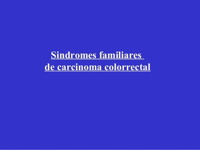 Sindromes familiaresde carcinoma colorrectal