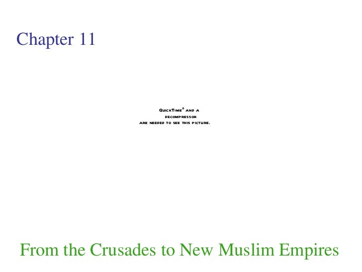 Chapter 11 From the Crusades to New Muslim Empires