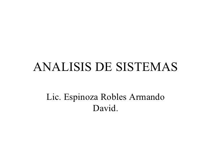 ANALISIS DE SISTEMAS Lic. Espinoza Robles Armando David.