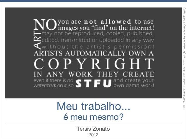 2012       Tersis Zonato                       é meu mesmo?                                  Meu trabalho...              ...