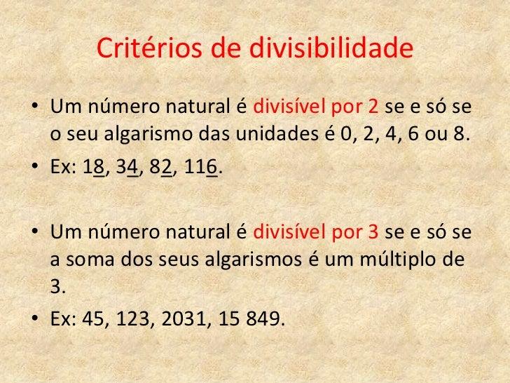 Critérios de divisibilidade• Um número natural é divisível por 2 se e só se  o seu algarismo das unidades é 0, 2, 4, 6 ou ...