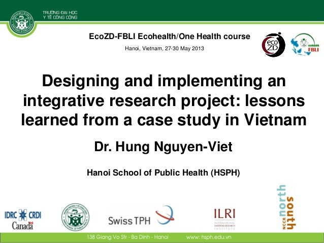 Designing and implementing anintegrative research project: lessonslearned from a case study in VietnamDr. Hung Nguyen-Viet...