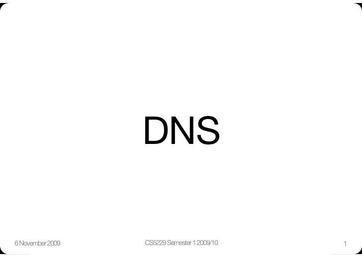 DNS  6 November 2009    CS5229 Semester 1 2009/10    1