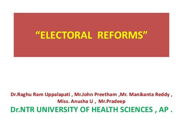 """ELECTORAL REFORMS"" Dr.Raghu Ram Uppalapati , Mr.John Preetham ,Mr. Manikanta Reddy , Miss. Anusha U , Mr.Pradeep Dr.NTR U..."