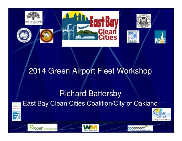 2014 Green Airport Fleet Workshop Richard Battersby East Bay Clean Cities Coalition/City of Oakland
