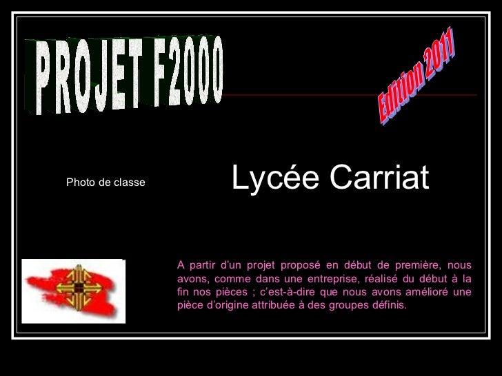 Edition 2011 Lycée Carriat PROJET F2000 A partir d'un projet proposé en début de première, nous avons, comme dans une entr...