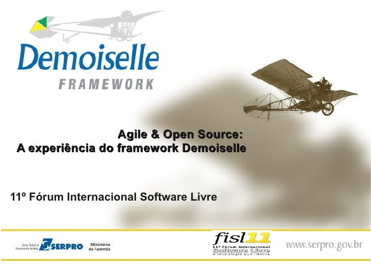 Agile & Open Source: A experiência do framework Demoiselle11º Fórum Internacional Software Livre