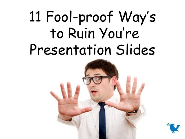 11 Fool-proof Way's    to Ruin You'rePresentation Slides