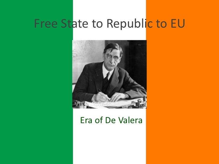 Free State to Republic to EU<br />Era of De Valera<br />